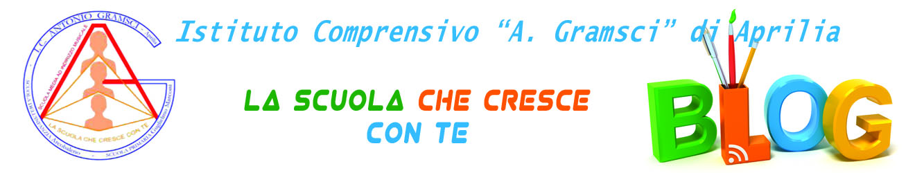 Istituto Comprensivo Gramsci di Aprilia, la scuola che cresce con te.